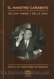 TOROS. EL MAESTRO CAÑABATE - IGNACIO DE COSSÍO PÉREZ DE MENDOZA (Coleccionismo - Tauromaquia)