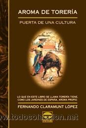 TOROS. AROMA DE TORERÍA - FERNANDO CLARAMUNT LÓPEZ (Coleccionismo - Tauromaquia)