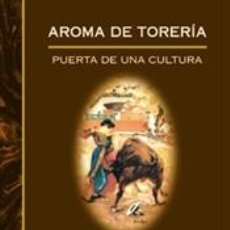 Tauromaquia: TOROS. AROMA DE TORERÍA - FERNANDO CLARAMUNT LÓPEZ. Lote 45009526
