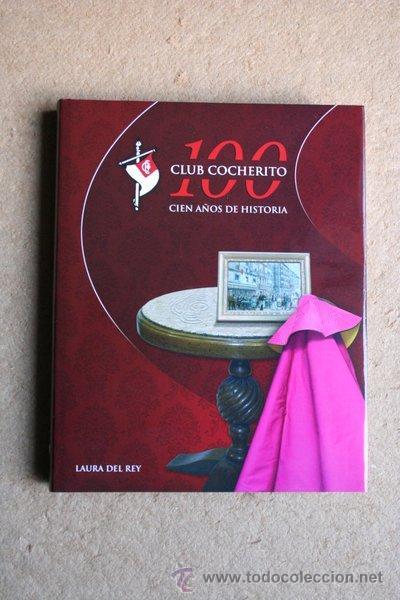 CLUB COCHERITO. 100 AÑOS DE HISTORIA. REY (LAURA DEL) BILBAO, CLUB COCHERITO, 2010. (Coleccionismo - Tauromaquia)