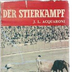 Tauromaquia: DER STIERKAMPF, JL ACQUARONI, ED. NOGUER BARCELONA 1959, 135 PÁGS, FOTOGRAFÍAS EN BLANCO Y NEGRO. Lote 47601589