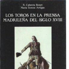 Tauromachie: LOS TOROS EN LA PRENSA MADRILEÑA DEL SIGLO XVIII, R.CABRERA BONET MARÍA TERESA ARTIGAS, MADRID 1991. Lote 47608127