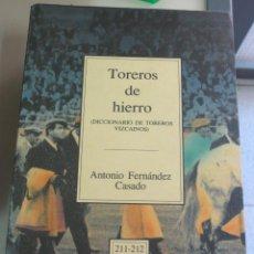 Tauromaquia: TOREROS DE HIERRO (DICCIONARIO DE TOREROS VIZCAÍNOS) ANTONIO FERNÁNDEZ CASADO BBK AÑO 1992. Lote 49996667
