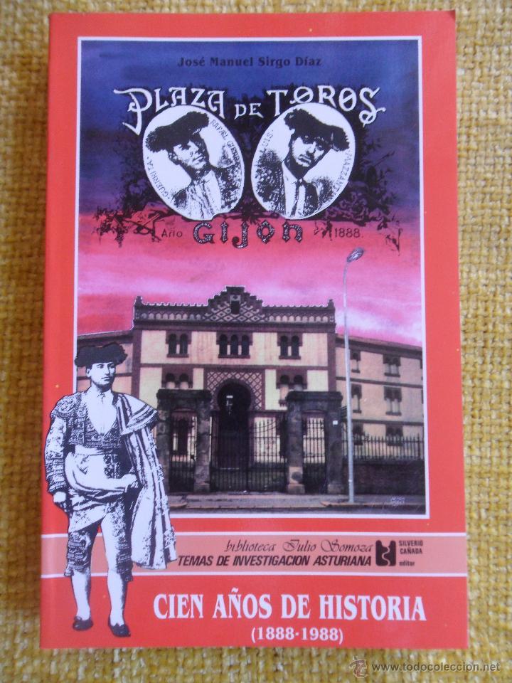 PLAZA DE TOROS DE GIJON. CIEN AÑOS DE HISTORIA. (1888-1988). JOSE MANUEL SIRGO DIAZ. TEMAS DE INVEST (Coleccionismo - Tauromaquia)