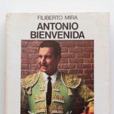 Tauromaquia: ANTONIO BIENVENIDA, HISTORIA DE UN TORERO - FILIBERTO MIRA. Lote 52825351