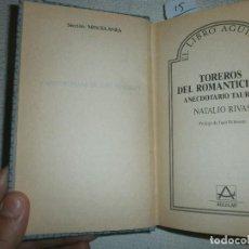 Tauromaquia: TOREROS DEL ROMANTICISMO. ANECDOTARIO TAURINO- NATALIO RIVAS. EDICIONES AGUILAR (1987). Lote 61549488