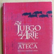 Tauromaquia: DEL JUEGO AL ARTE, HISTORIA DE LOS TOROS EN ATECA / FRANCISCO MARTÍNEZ GARCÍA / 2002. Lote 65657022