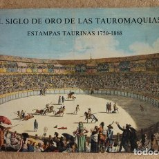 Tauromaquia: EL SIGLO DE ORO DE LAS TAUROMAQUIAS. ESTAMPAS TAURINAS, 1750-1868. . Lote 66134494