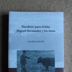 Tauromaquia: NACIDO(S) PARA EL LUTO. MIGUEL HERNÁNDEZ Y LOS TOROS. BALCELLES (JOSÉ MARÍA). Lote 207060726