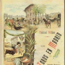 Tauromaquia: MILLAN, PASCUAL: LOS TOROS EN MADRID. ESTUDIO HISTÓRICO. FACSÍMIL DE LA ED. DE 1890. Lote 134864599