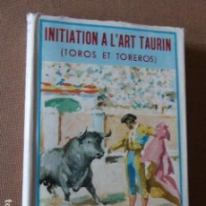 Tauromaquia: INITIATION A L´ART TAURIN. TOROS ET TOREROS. S. W. TAPIA ROBSON. 1962. 136 PP. MUY ILUSTRADO.. Lote 114067067
