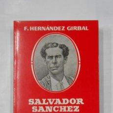 Tauromaquia: SALVADOR SÁNCHEZ, 'FRASCUELO'. EL MATADOR CLÁSICO. S. HERNÁNDEZ GIRBAL. TDKLT. Lote 117223339