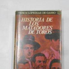 Tauromaquia: HISTORIA DE LOS MATADORES DE TOROS. - DON VENTURA BAGÜES. ENCICLOPEDIAS DE GASSO. TDKLT. Lote 117224147
