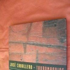 Tauromaquia: TAUROMAQUIAS - JOSÉ CABALLERO (CATÁLOGO EXPOSICIÓN MÁLAGA, 2004). Lote 122217191