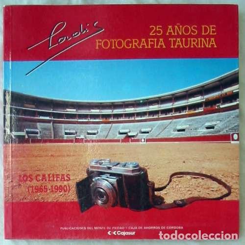 25 AÑOS DE FOTOGRAFÍA TAURINA - LOS CALIFAS (1965-1990) - CAJASUR 1991 - VER INDICE (Coleccionismo - Tauromaquia)