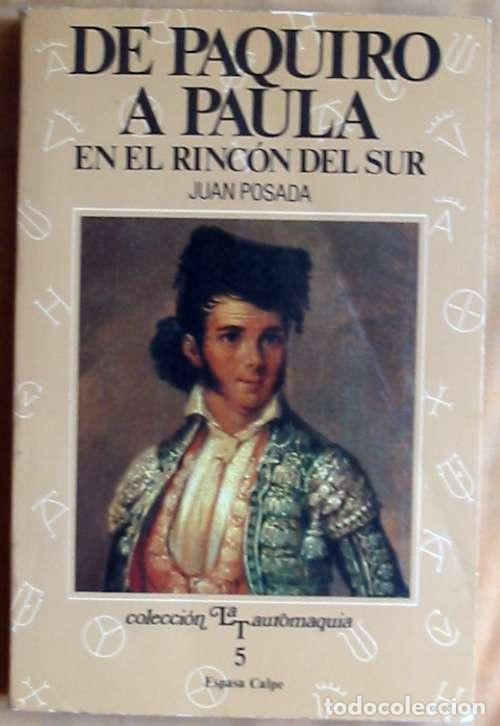 DE PAQUIRO A PAULA EN EL RINCÓN DEL SUR - INTERPRETACIÓN HISTÓRICA DE UNA TAUROMAQUIA ESENCIAL - VER (Coleccionismo - Tauromaquia)