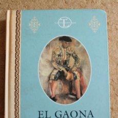 Tauromaquia: EL GAONA. UNA HISTORIA DE TOREROS. POSADA (JUAN) MADRID, ESPASA, 2000.. Lote 134780486