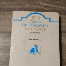 Tauromaquia: MFF.-100 AÑOS DE TOROS EN SANTANDER.-PABLO MORILLAS.-EDICION ANTONIO MARTINEZ CEREZO.- 1990.-. Lote 137562402