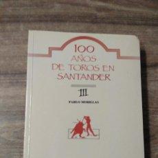 Tauromaquia: MFF.-100 AÑOS DE TOROS EN SANTANDER.-PABLO MORILLAS-EDICION ANTONIO MARTINEZ CEREZO.- . Lote 137562758