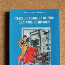 Tauromaquia: PLAZA DE TOROS DE OVIEDO: CIEN AÑOS DE HISTORIA. SIRGO DÍAZ (JOSÉ MANUEL) BARCELONA, 1989. Lote 190731121