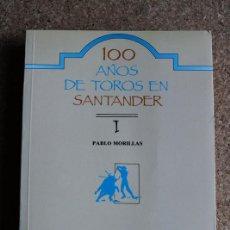 Tauromaquia: CIEN AÑOS DE TOROS EN SANTANDER. TOMO I. MORILLAS (PABLO) PLAZA DE TOROS DE SANTANDER, 1990. Lote 194574101