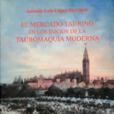 Tauromaquia: EL MERCADO TAURINO EN LOS INICIOS DE LA TAUROMAQUIA MODERNA.NUEVO. Lote 160532398