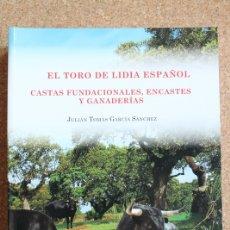 Tauromaquia: EL TORO DE LIDIA ESPAÑOL. CASTAS FUNDACIONALES, ENCASTE Y GANADERÍAS. GARCÍA SÁNCHEZ (JUAN TOMÁS). Lote 195366275