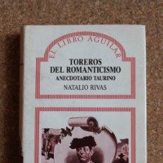 Tauromaquia: TOREROS DEL ROMANTICISMO. ANECDOTARIO TAURINO. PRÓLOGO DE JUAN BELMONTE. RIVAS (NATALIO). Lote 169638400