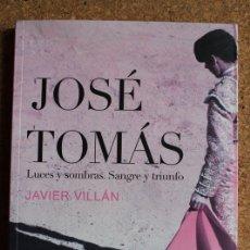 Tauromaquia: JOSÉ TOMÁS. LUCES Y SOMBRAS. SANGRE Y TRIUNFO. VILLÁN (JAVIER). Lote 176188930