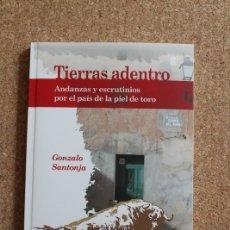 Tauromaquia: TIERRAS ADENTRO. ANDANZAS Y ESCRUTINIOS POR EL PAÍS DE LA PIEL DE TORO. SANTONJA (GONZALO). Lote 178045402