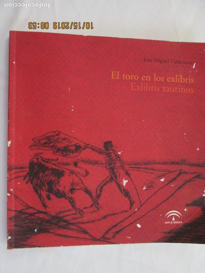 EL TORO EN LOS EXLIBRIS , EXLIBRIS TAURINOS , JOSE MIGUEL VALDERRAMA -JUNTA DE ANDALUCÍA, 2004 1ª ED (Coleccionismo - Tauromaquia)