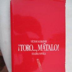 Tauromaquia: ¡TORO... MATALO! - VICTOR SALMADOR - EXADRA EDICIONES 1989.. Lote 180088716