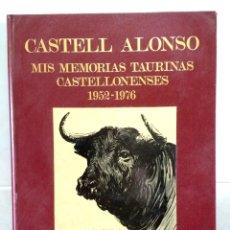 Tauromaquia: CASTELL ALONSO.MIS MEMORIAS TAURINAS CASTELLONENSES 1952 - 1976 . Lote 180839002