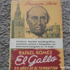 Tauromaquia: ANTIGUO LIBRO RAFAEL GOMEZ EL GALLO-50 AÑOS DE ALTERNATIVA-RAMON SOTO-ORIGINAL AÑO 1952. Lote 191156095