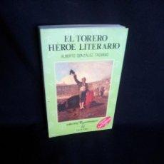 Tauromaquia: ALBERTO GONZALEZ TROYANO - EL TORERO HEROE LITERARIO - COLECCION LA TAUROMAQUIA 1988. Lote 194749847