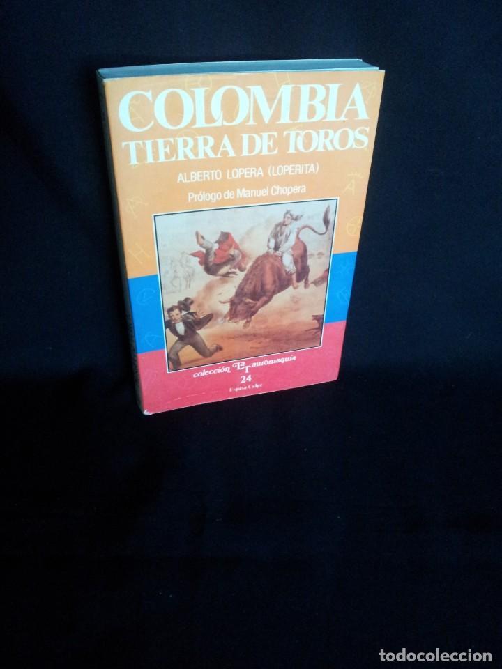 ALBERTO LOPERA - COLOMBIA, TIERRA DE TOROS - COLECCION LA TAUROMAQUIA 1989 (Coleccionismo - Tauromaquia)