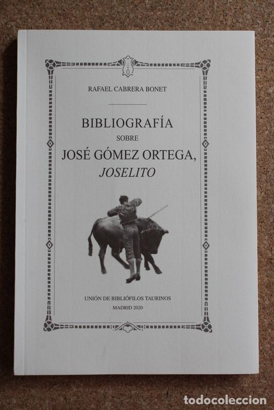 BIBLIOGRAFÍA SOBRE JOSÉ GÓMEZ ORTEGA, JOSELITO. CABRERA BONET (RAFAEL) (Coleccionismo - Tauromaquia)