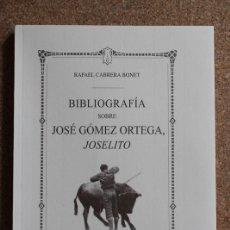 Tauromaquia: BIBLIOGRAFÍA SOBRE JOSÉ GÓMEZ ORTEGA, JOSELITO. CABRERA BONET (RAFAEL). Lote 195384316