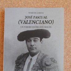 Tauromaquia: JOSÉ PASCUAL (EL VALENCIANO) UN TORERO ENTRE DOS SIGLOS. GARCÍA (MARCOS) VALENCIA, AVANCE, 2020. Lote 195391037