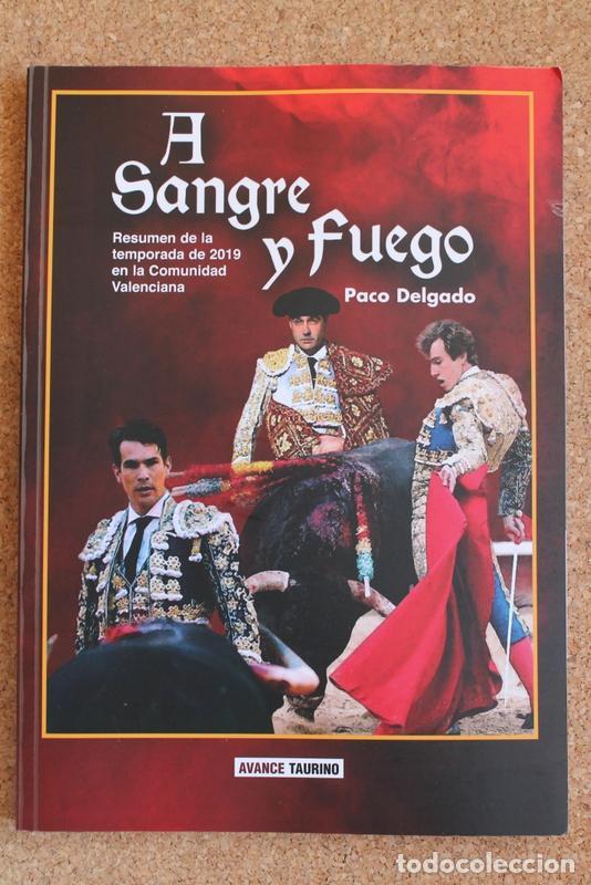 A SANGRE Y FUEGO. RESUMEN DE LA TEMPORADA DE 2019 EN LA COMUNIDAD VALENCIANA. DELGADO (PACO) (Coleccionismo - Tauromaquia)