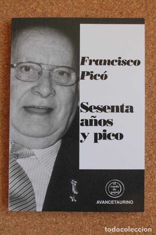 SESENTA AÑOS Y PICO. PICÓ (FRANCISCO) VALENCIA, AVANCE TAURINO, 2020. (Coleccionismo - Tauromaquia)