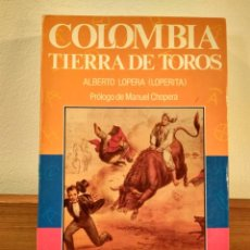 Tauromaquia: COLOMBIA TIERRA DE TOROS. ALBERTO LOPERA (LOPERITA). ESPASA CALPE 1989. ISBN 8423954242.. Lote 195550525
