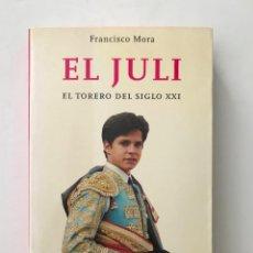 Tauromaquia: EL JULI EL TORERO DEL SIGLO XXI - FRANCISCO MORA. Lote 205324461