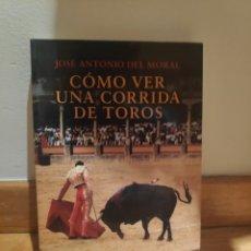 Tauromaquia: JOSÉ ANTONIO DEL MORAL CÓMO VER UNA CORRIDA DE TOROS. Lote 210576772