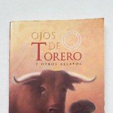 Tauromaquia: OJOS DE TORERO Y OTROS RELATOS. - SUSANA Y MARIAN URIBELARREA. OLALLA EDICIONES. TDK448. Lote 211286686