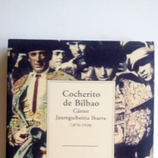 """Tauromaquia: """"COCHERITO DE BILBAO. CÁSTOR JAUREGUIBEITIA IBARRA (1876-1928)"""", A. FERNÁNDEZ CASADO. EDIT.: BIZKAIC. Lote 211680020"""
