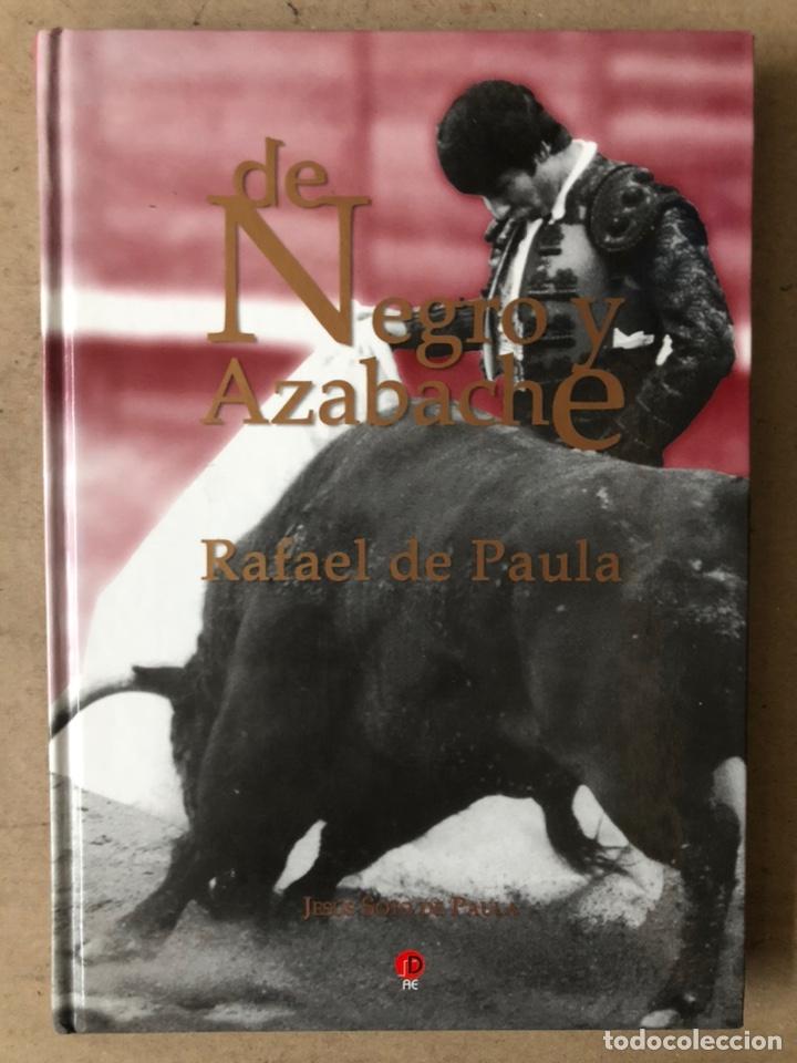 DE NEGRO Y AZABACHE RAFAEL DE PAULA, POR JESÚS SOTO DE PAULA. EDICIONES AE 2005. (Coleccionismo - Tauromaquia)