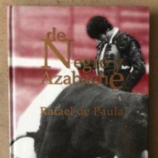 Tauromaquia: DE NEGRO Y AZABACHE RAFAEL DE PAULA, POR JESÚS SOTO DE PAULA. EDICIONES AE 2005.. Lote 212121667