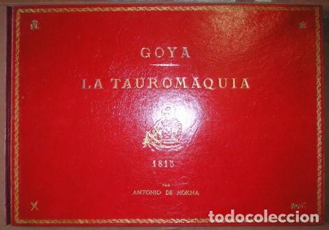 GOYA Y LUCIENTES, FRANCISCO DE: LA TAUROMAQUIA. POR ANTONIO DE HORNA LÓPEZ. CON 40 LÁMINAS (Coleccionismo - Tauromaquia)