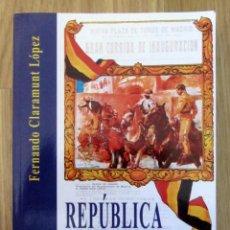 Tauromaquia: LIBRO REPÚBLICA Y TOROS ESPAÑA 1931-1939 CLARAMUNT LÓPEZ FERNANDO TAUROMAQUIA EGARTORRE 2006. Lote 215795000